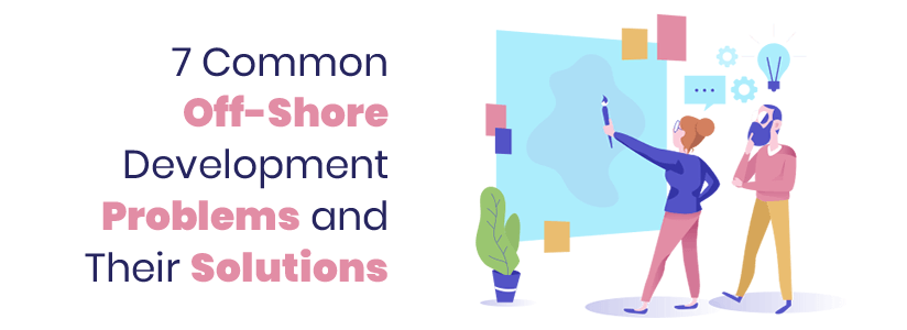 7 Common Off-Shore Development Problems and Their Solutions