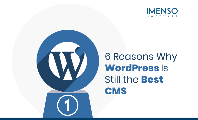 6 Reasons Why WordPress Is Still the Best CMS