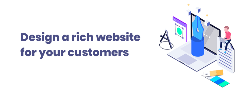 Design a rich website for your customers