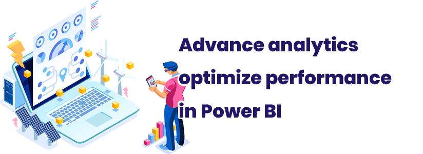 Advance analytics optimize performance in Power BI