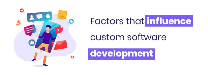 Factors that influence custom software development