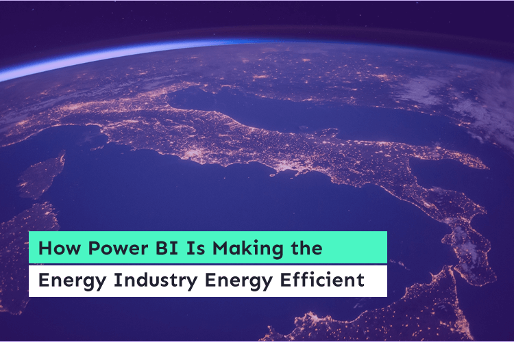 How Power BI Is Making the Energy Industry Energy Efficient